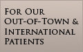 Out-of-town and International Patients